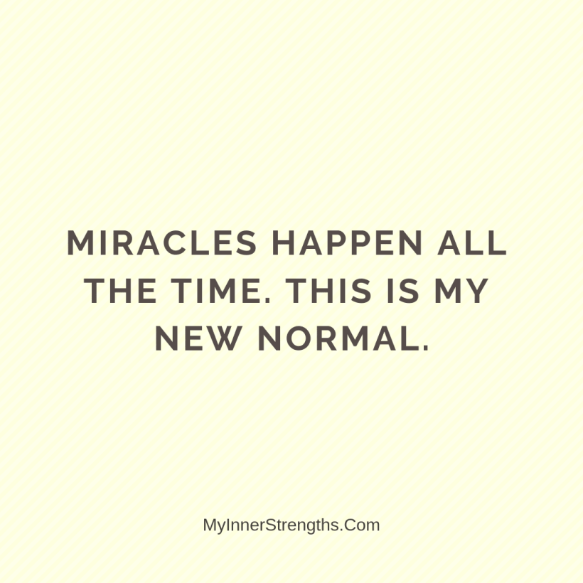 Morning Affirmations 3 My Inner Strengths Miracles happen all the time. This is my new normal.