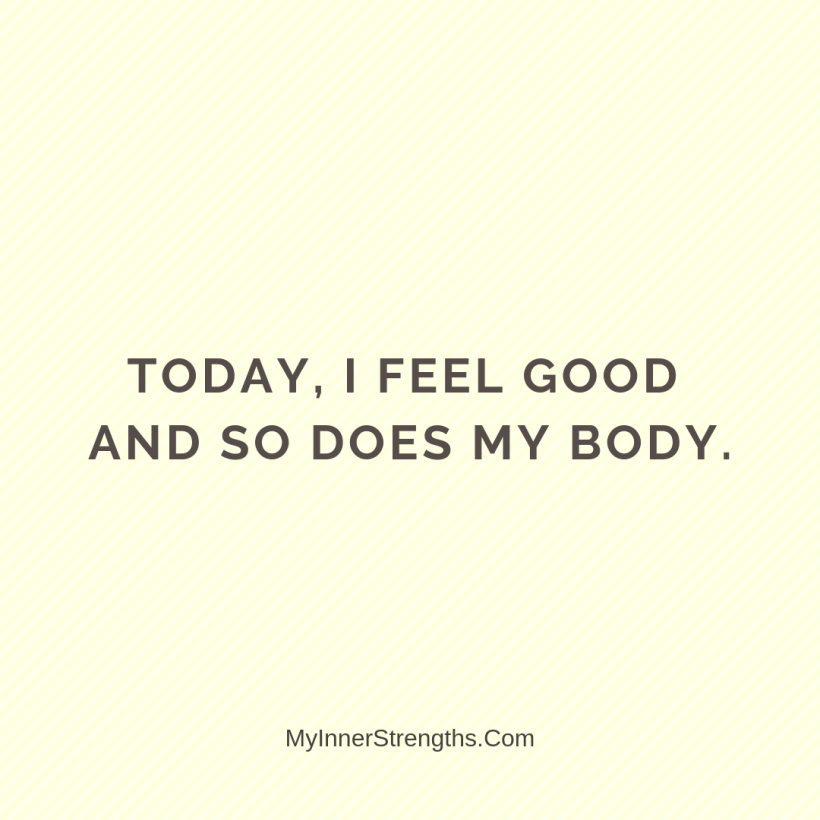 Morning Affirmations 8 My Inner Strengths Today I feel good and so does my body.