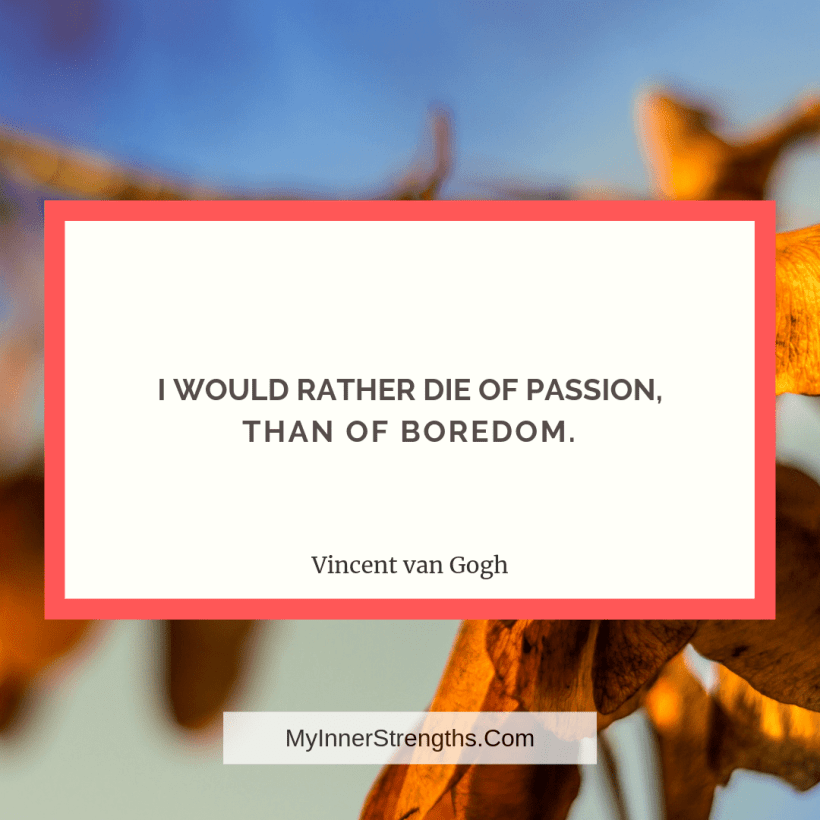 Morning Quotes 5 My Inner Strengths I would rather die of passion than of boredom.