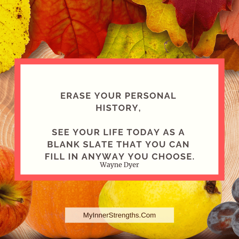 Morning Quotes 9 My Inner Strengths Erase your personal history. See your life today as a blank slate.
