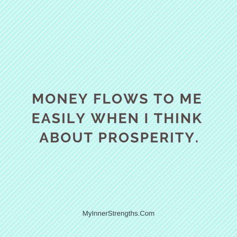 Wealth Affirmation Money 5 My Inner Strengths Money flows to me easily when I think about prosperity.