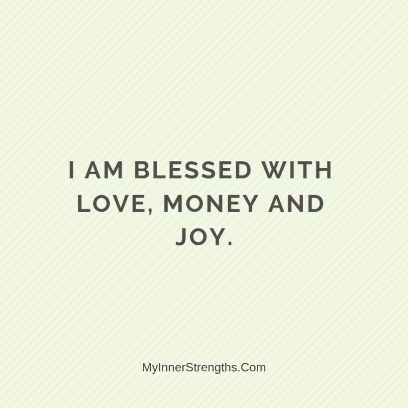 Wealth Affirmation Money 7 My Inner Strengths I am blessed with love, money, ​and joy.