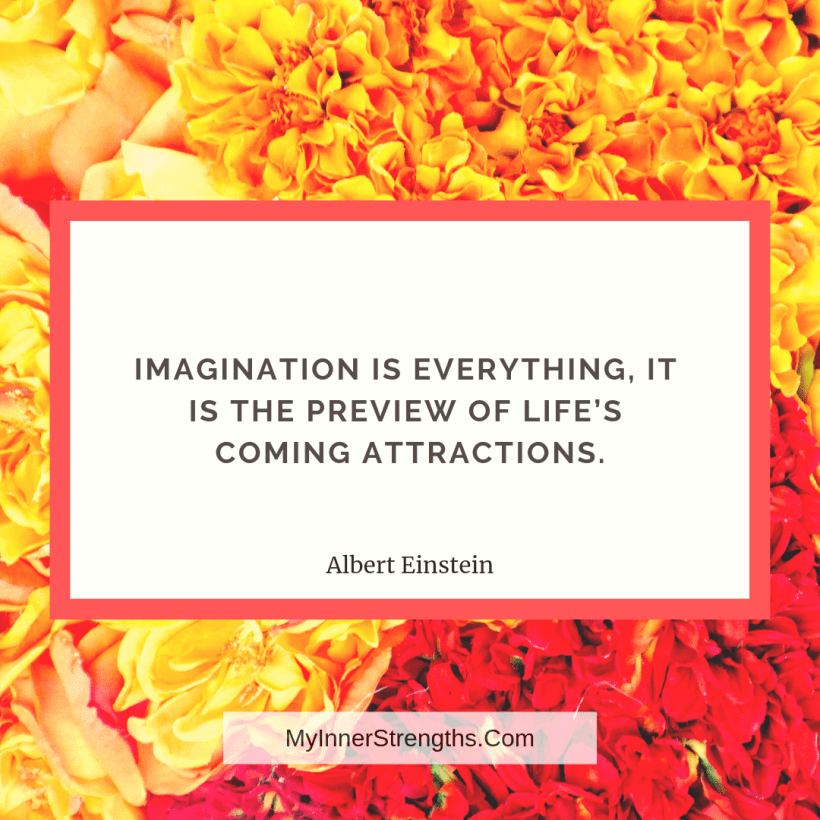 Wealth affirmation Quotes 13 My Inner Strengths Imagination is everything, it is the preview of lifes coming attractions.