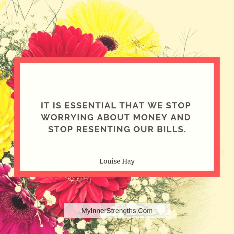 Wealth affirmation Quotes 5 My Inner Strengths It is essential that we stop worrying about money and stop resenting our bills.