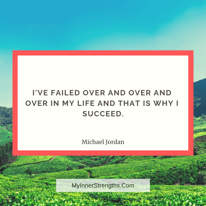 11 Ive failed over and over and over in my life and that is why I succeed.