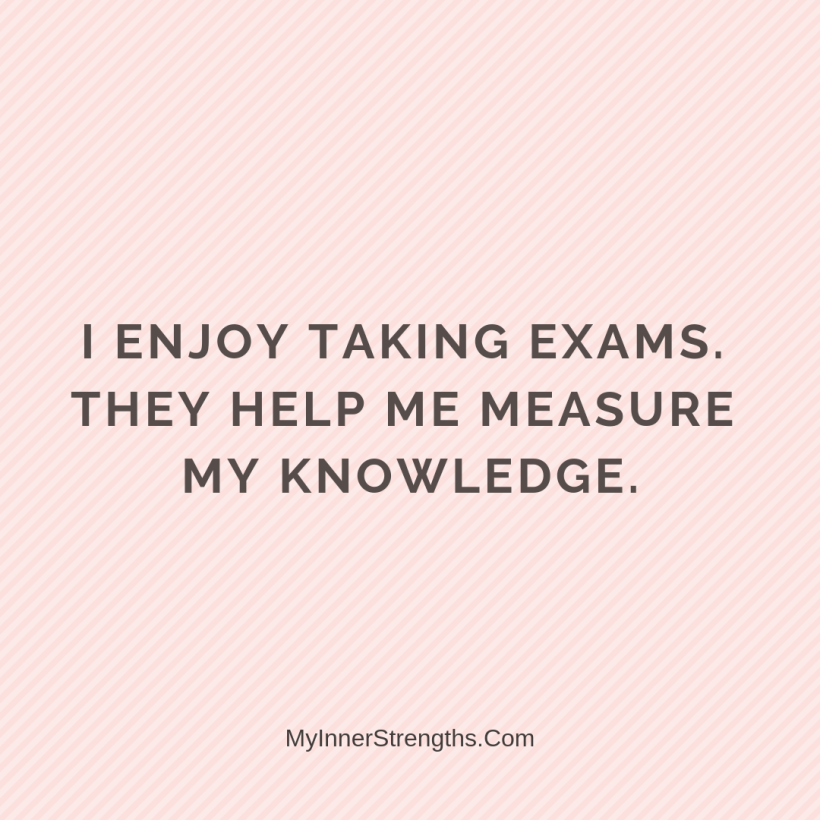 25 I enjoy taking exams. They help me measure my knowledge​.
