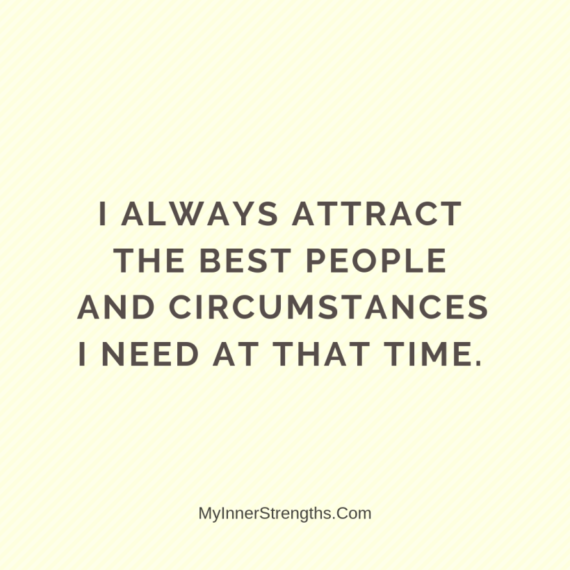 Affirmations for Confidence My Inner Strengths15 I always attract the best people and circumstances I need at that time.​
