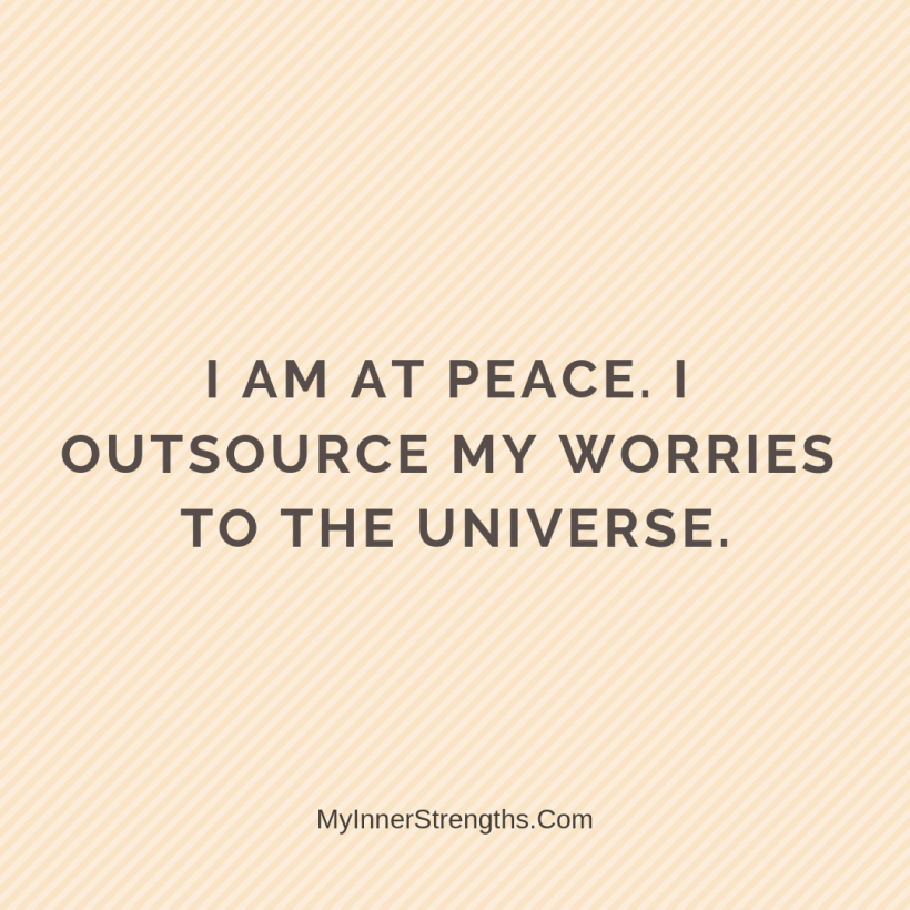 Affirmations for Confidence My Inner Strengths16 I am at peace. I outsource my worries to the Universe.