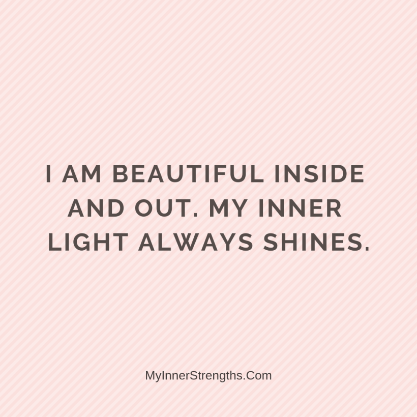 Affirmations for Confidence My Inner Strengths21 I am beautiful inside and out. My inner light always shines.