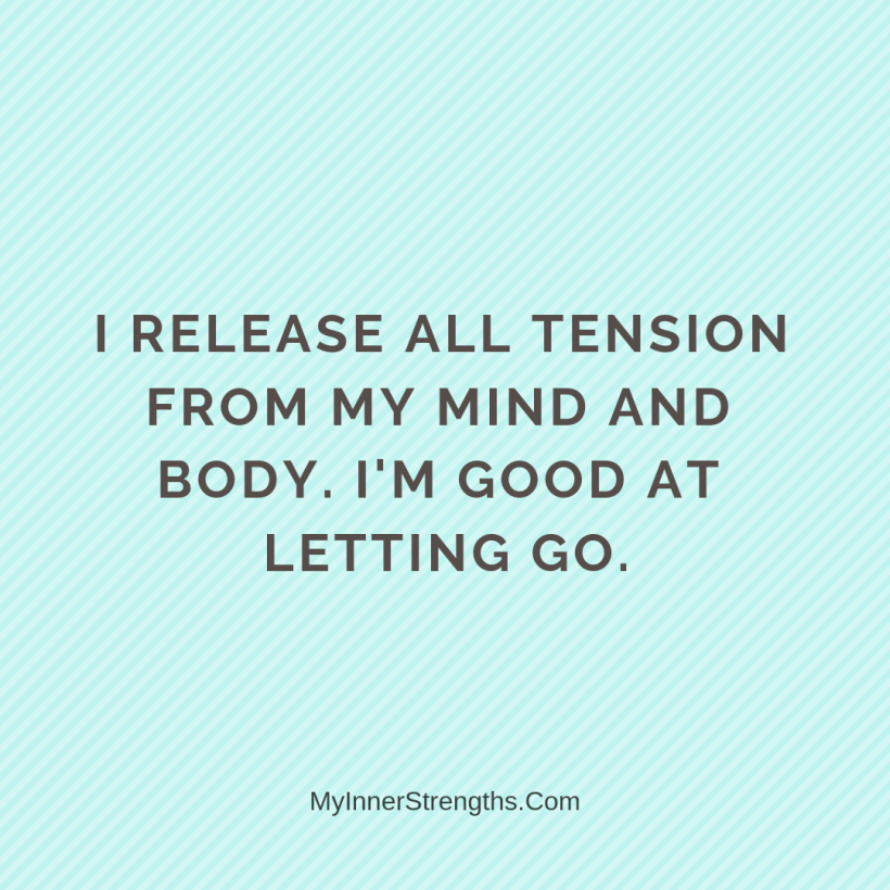 Affirmations for Confidence My Inner Strengths5 I release all tension from my mind and body. Im good at letting go.