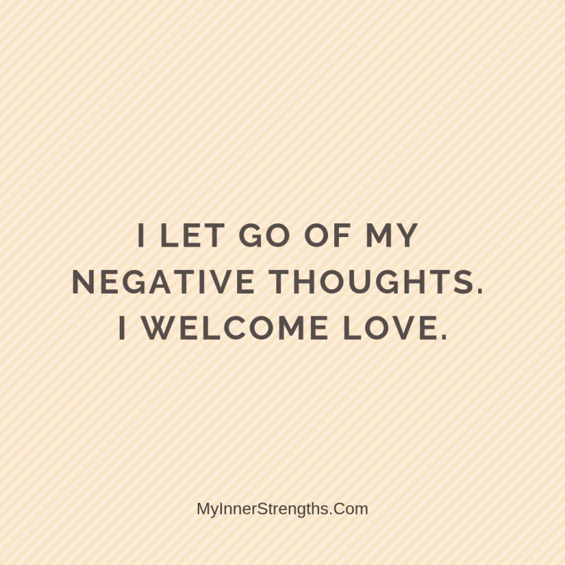 Forgiveness Affirmations 22 My Inner Strengths I let go of negative thoughts. I welcome love.