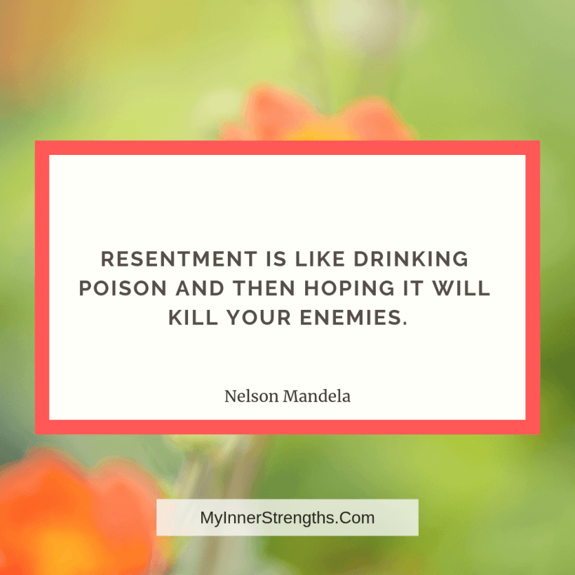 Forgiveness Quotes and Affirmations 1 My Inner Strengths Resentment is like drinking poison and then hoping it will kill your enemies.