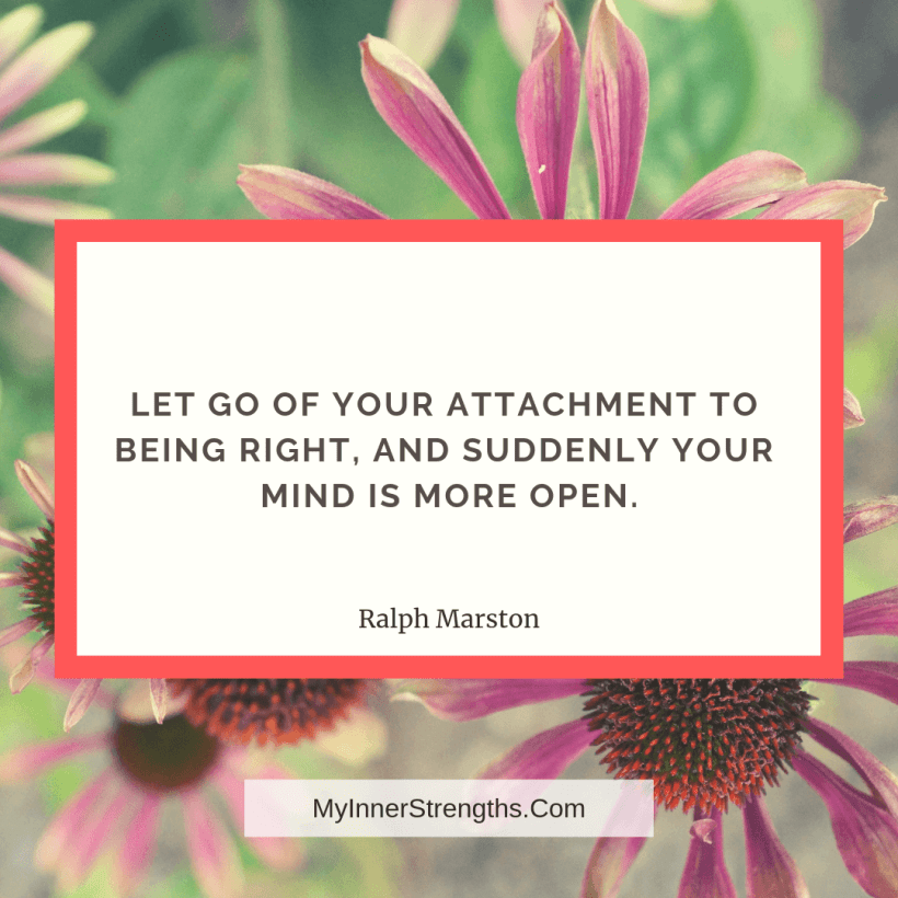 Forgiveness Quotes and Affirmations 13 My Inner Strengths Let go of your attachment​ to being right, and suddenly your mind is more open.