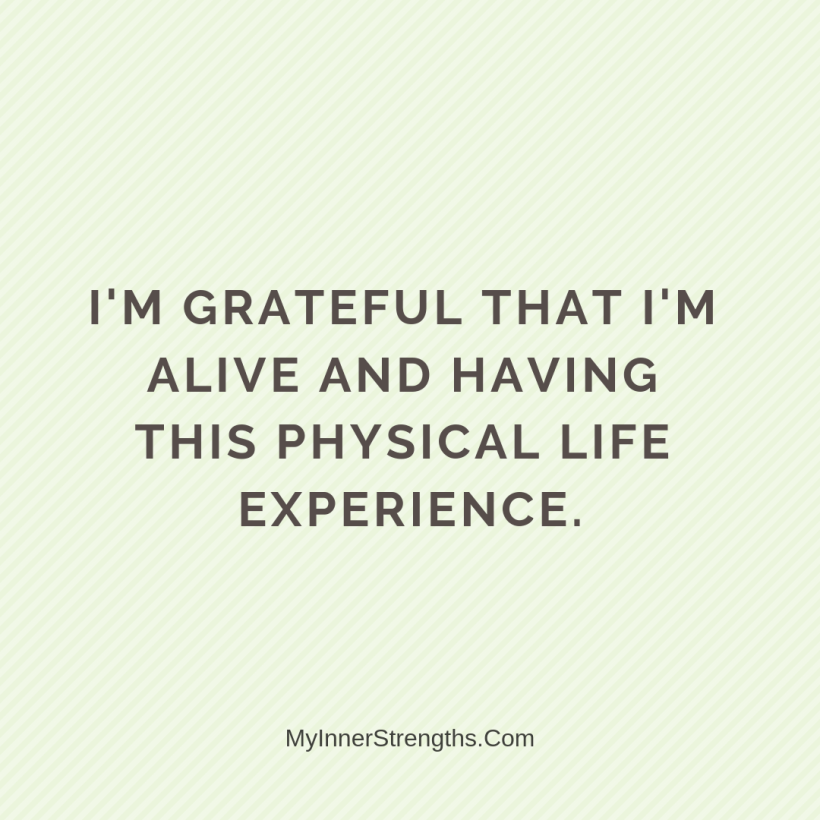 Gratitude Affirmations 10 My Inner Strengths Im grateful that Im alive and having this physical life experience.