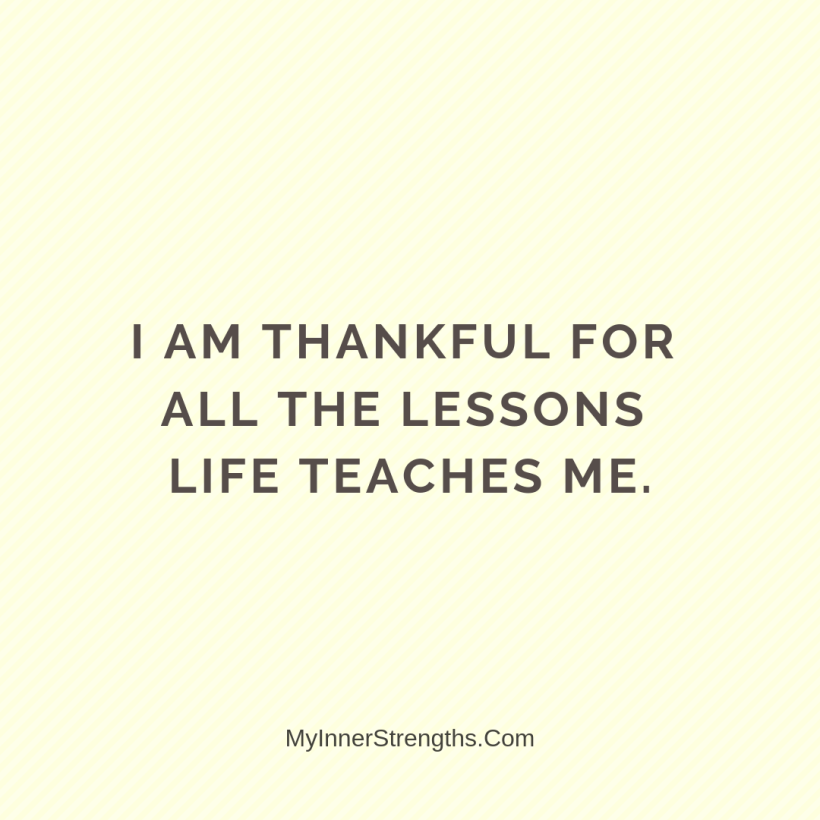 Gratitude Affirmations 16 My Inner Strengths Im thankful for all the lessons life teaches me.