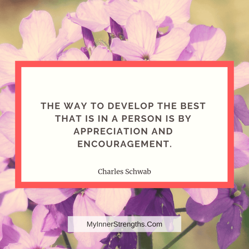 Gratitude Quotes and Affirmations 14 My Inner Strengths The way to develop the best that is in a person is by appreciation and encouragement.