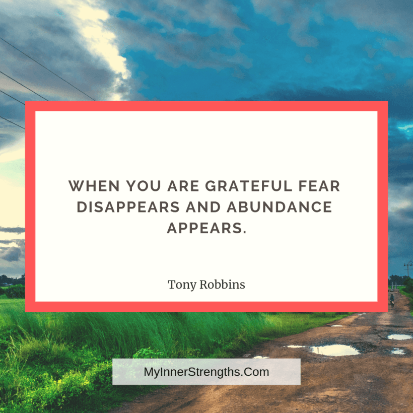 Gratitude Quotes and Affirmations 9 My Inner Strengths When you are grateful fear disappears and abundance appears.