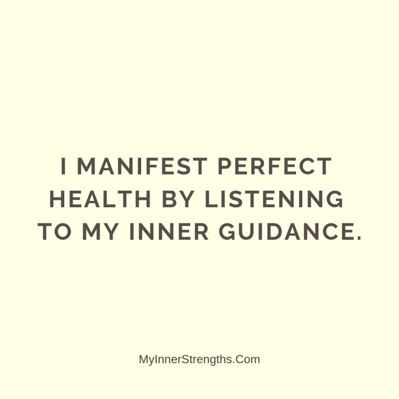 Health Affirmations My Inner Strengths13 I manifest perfect health by listening to my inner guidance.