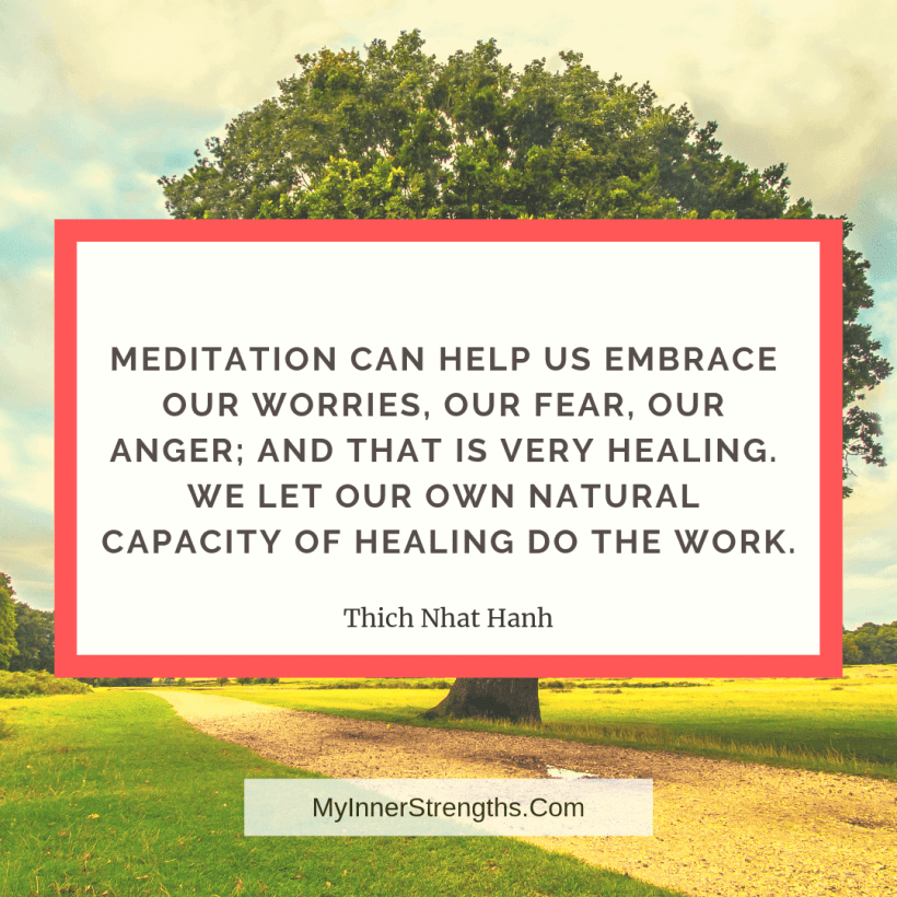 Health Affirmations and quotes My Inner Strengths10 1 Meditation can help us embrace our worries, our fear, our anger; and that is very healing. We let our own natural capacity of healing do the work.