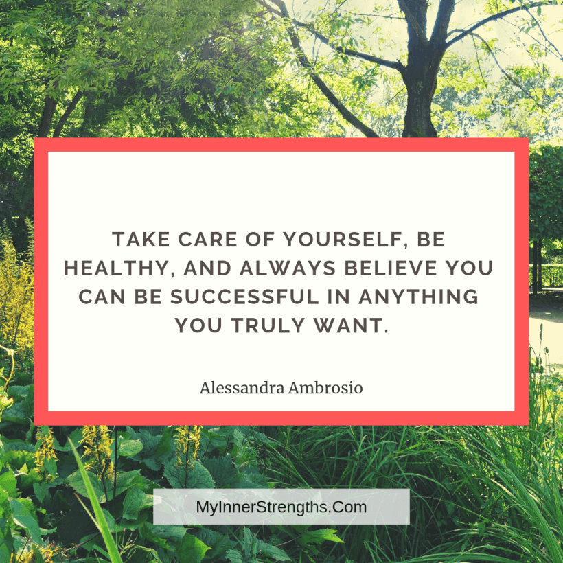 Health Affirmations and quotes My Inner Strengths6 1 Take care of yourself, be healthy, and always believe you can be successful in anything you truly want.