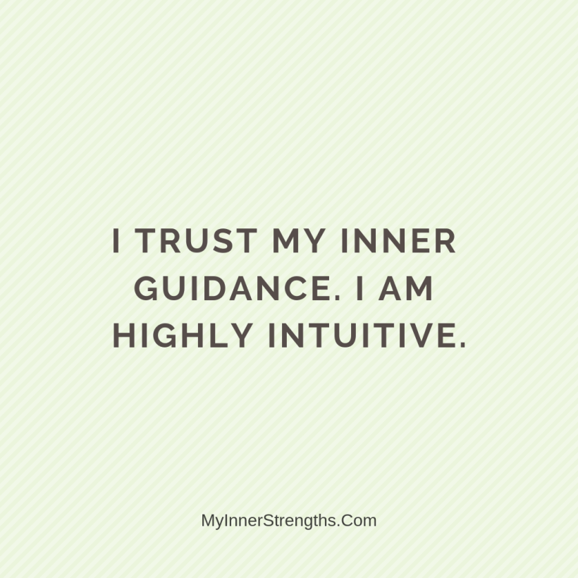 I am worthy Affirmations My Inner Strengths12 I trust my inner guidance. I am highly intuitive.