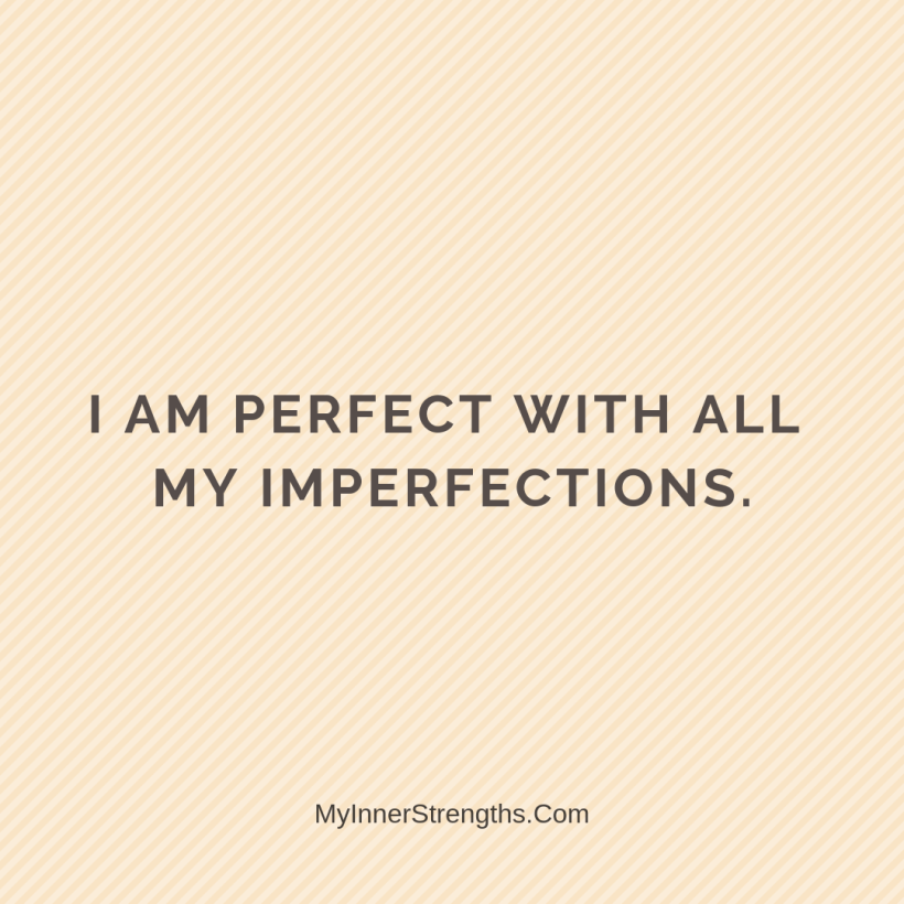 I am worthy Affirmations My Inner Strengths23 I am perfect with all my imperfections.