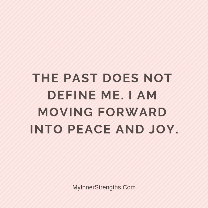I am worthy Affirmations My Inner Strengths26 The past does not define me. I am moving forward into peace and joy.