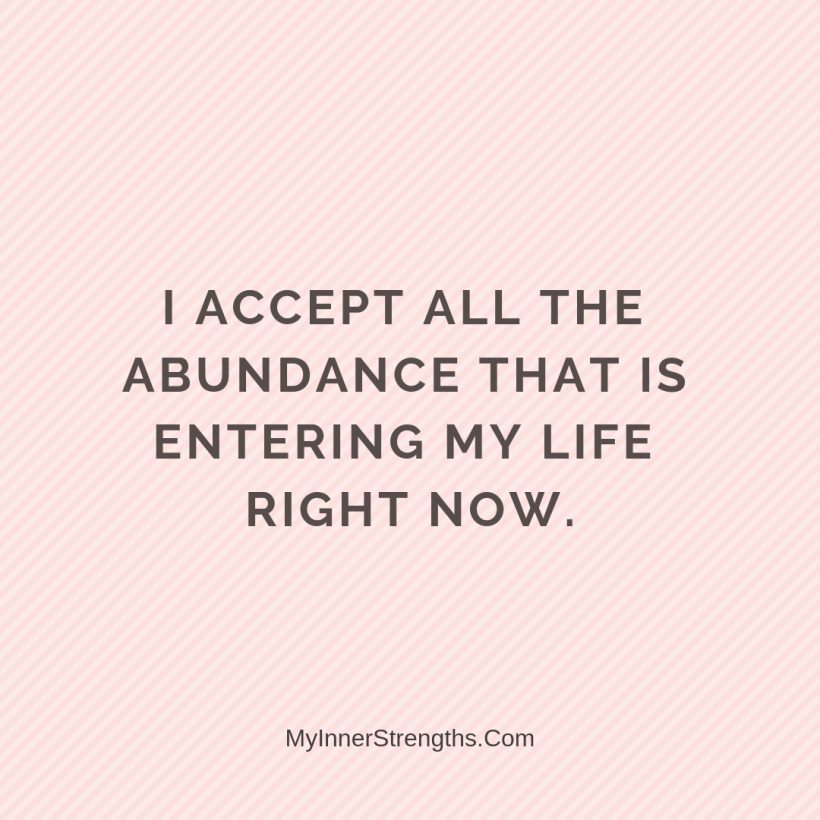 I am worthy Affirmations My Inner Strengths27 I accept all the abundance that is entering my life right now.