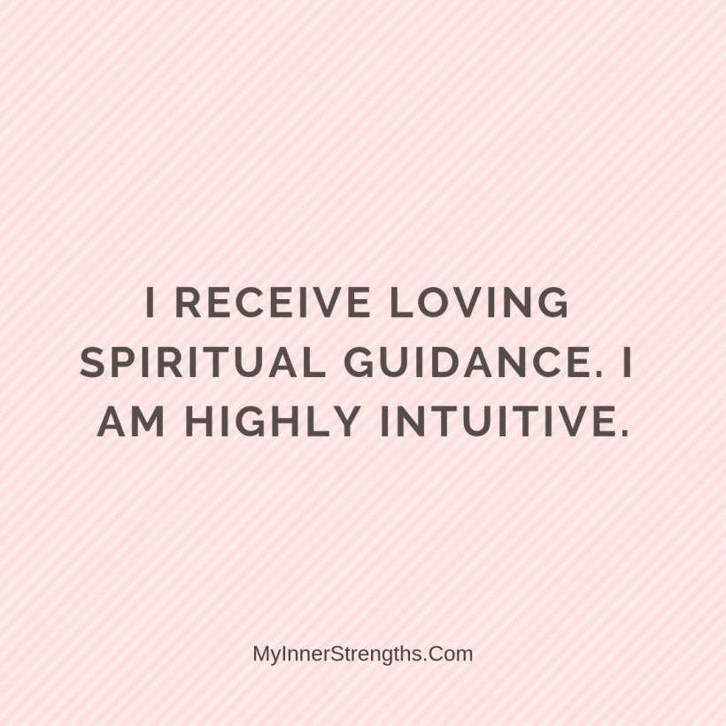 I am worthy Affirmations My Inner Strengths30 I receive loving spiritual guidance. I am highly intuitive.