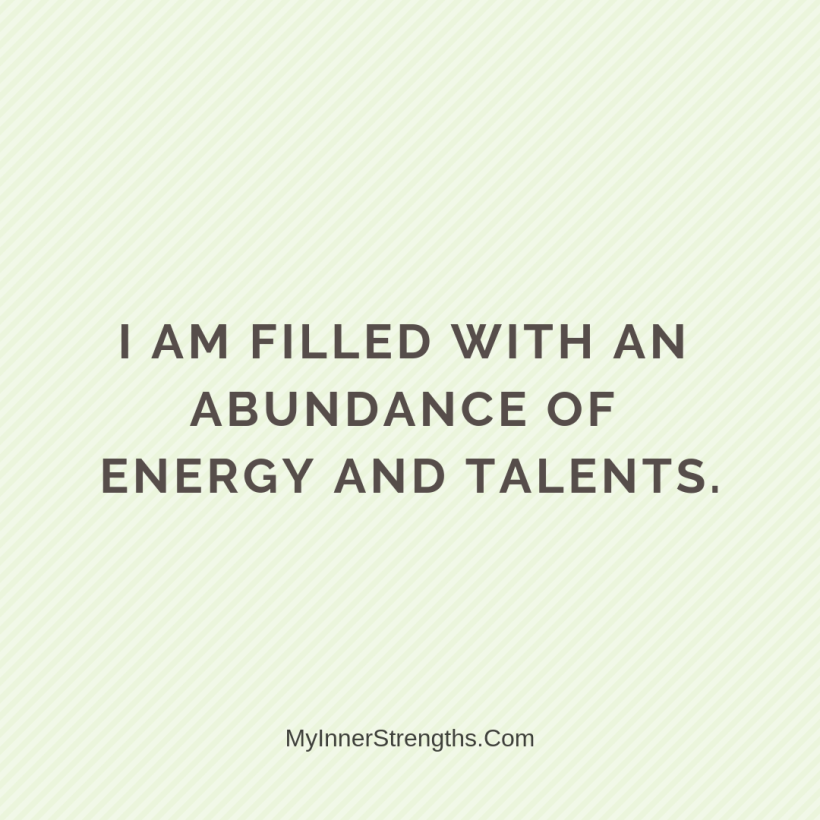 I am worthy Affirmations My Inner Strengths7 I am filled with an abundance of energy and talents.
