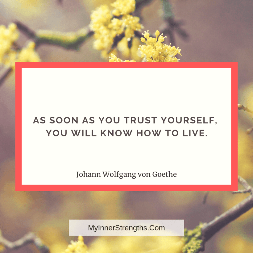 I am worthy Affirmations and quotes My Inner Strengths5 As soon as you trust yourself, you will know how to live.