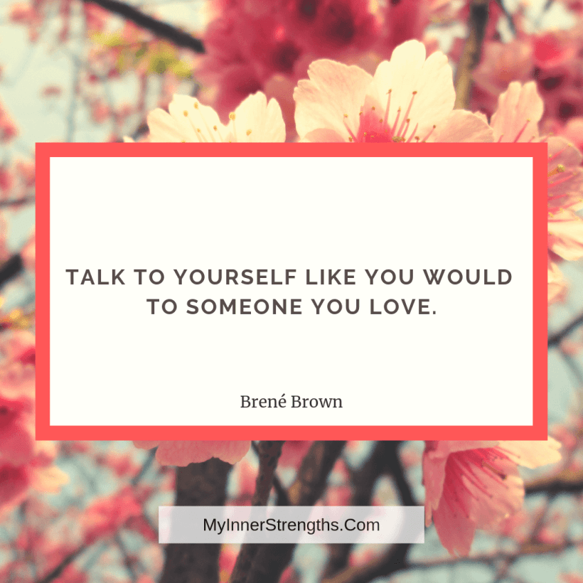 I am worthy Affirmations and quotes My Inner Strengths8 Talk to yourself like you would to someone you love.
