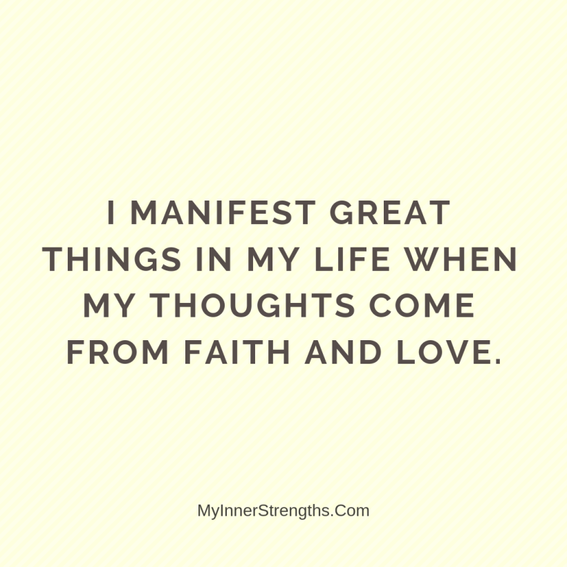 Law of Attraction Affirmations My Inner Strengths15 I manifest great things in my life when my thoughts come from faith and love.