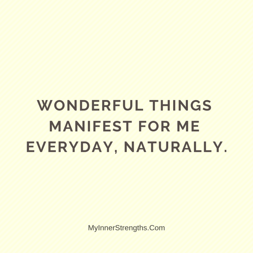 Law of Attraction Affirmations My Inner Strengths17 Wonderful things manifest for me every day​, naturally.