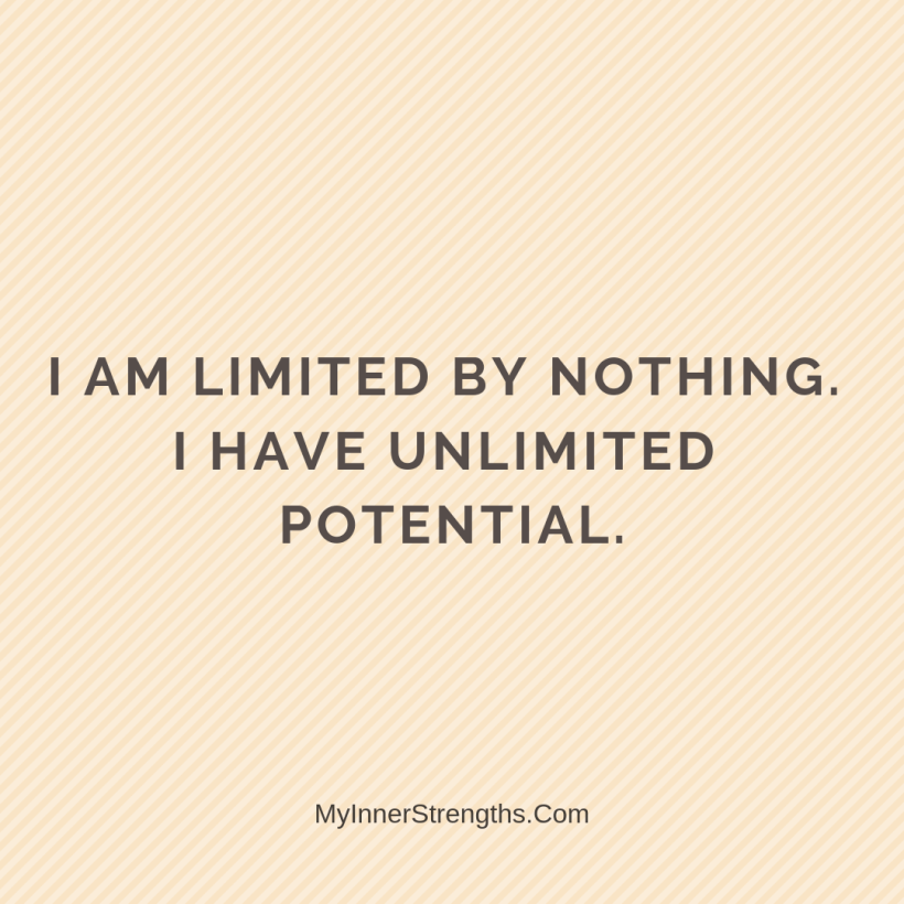 Law of Attraction Affirmations My Inner Strengths21 I am limited by nothing. I have unlimited potential.