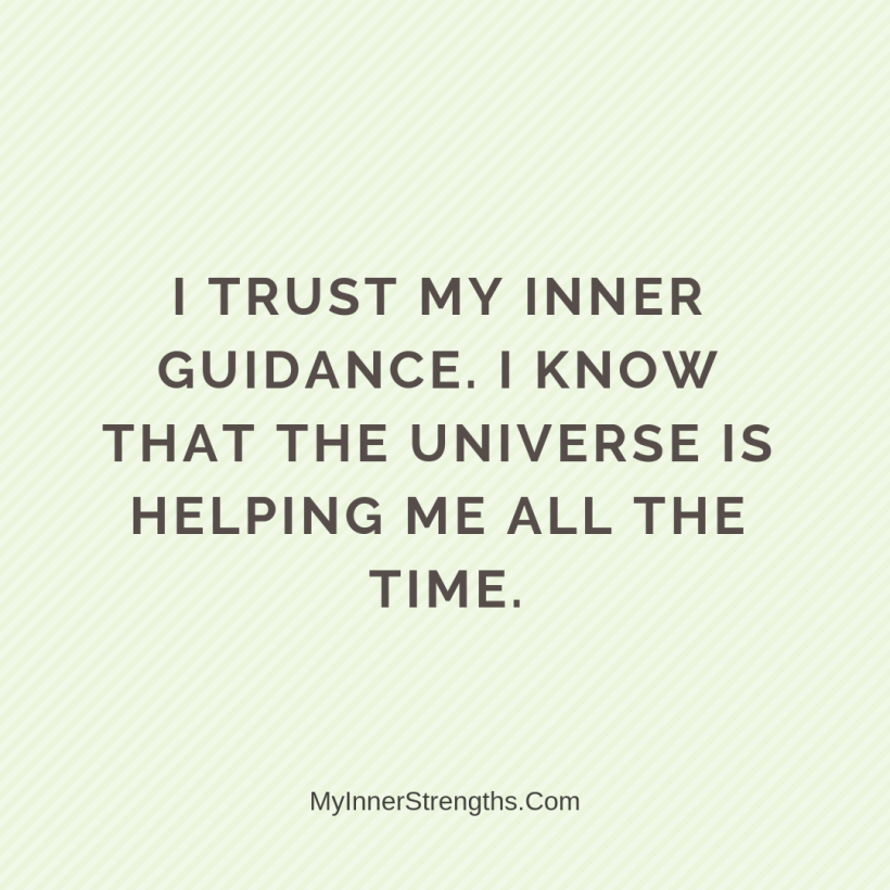 Law of Attraction Affirmations My Inner Strengths7 I trust my inner guidance. I know that universe is helping me all the time.