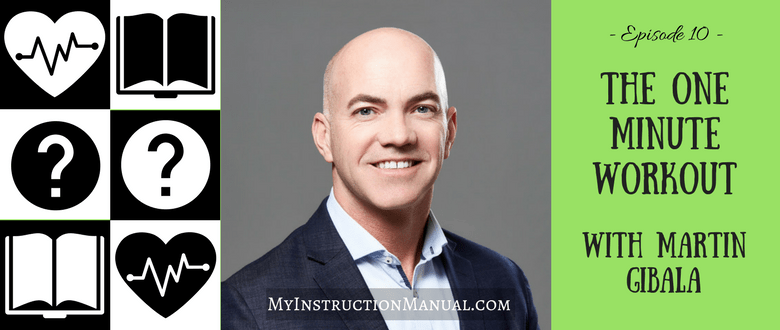 The One Minute Workout with Martin Gibala | My Instruction Manual Podcast