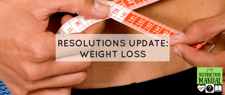 Resolutions Update: Weight Loss | My Instruction Manual
