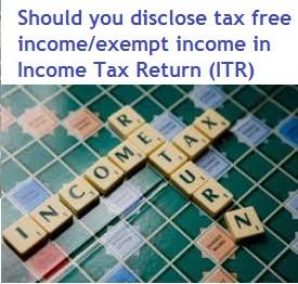 Should you disclose tax free income exempt income in ITR