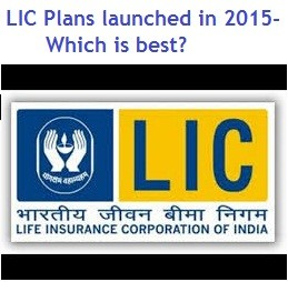 LIC Plans launched in 2015-Which is best