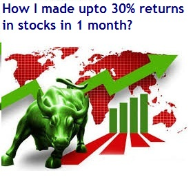 How I made upto 30 percent returns in stocks in 1 month