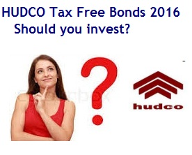 HUDCO Tax Free Bonds 2016-Should you invest