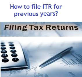 How to file ITR for previous years after due date