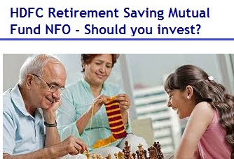 HDFC Retirement Saving Mutual Fund NFO - Should you invest