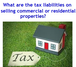 tax liabilities on selling commercial or residential properties