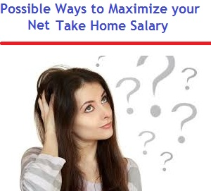 Possible Ways to Maximize your Net Take Home Salary