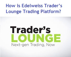 How is Edelweiss Traders Lounge Trading Platform