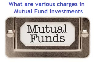 What are various charges in Mutual Fund investment schemes