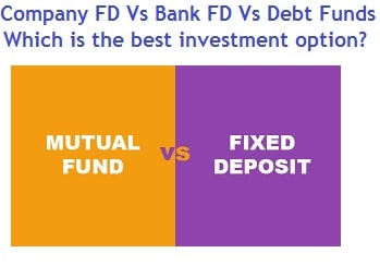 Company FD Vs Bank FD Vs Debt Mutual Funds - Which is the best investment option