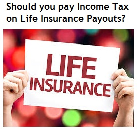 Should you pay Income Tax on Life Insurance Payouts